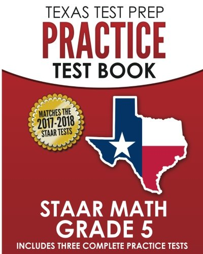 TEXAS TEST PREP Practice Test Book STAAR Math Grade 5: Includes Three Complete Mathematics Practice Tests