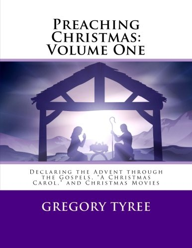 """Download Preaching Christmas: Volume One: Declaring the Advent through the Gospels, """"A Christmas Carol,"""" and Christmas Movies PDF"""