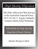 Front cover for the book The 28th: A Record of War Service in the Australian Imperial Force, 1915-19, Vol. I Egypt, Gallipoli, Lemnos Island, Sinai Peninsula by Herbert Brayley Collett