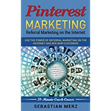 Pinterest-Marketing: Referral Marketing on the Internet: Use the power of referral marketing on the internet and win new customers (59-Minute-Crash-Course Book 2)