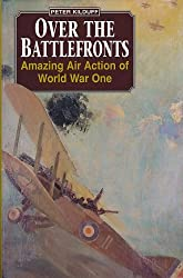 Over the Battlefronts: Amazing Air Action of World War One