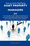 How to Land a Top-Paying Asset property managers Job: Your Complete Guide to Opportunities, Resumes and Cover Letters, Interviews, Salaries, Promotions, What to Expect From Recruiters and More