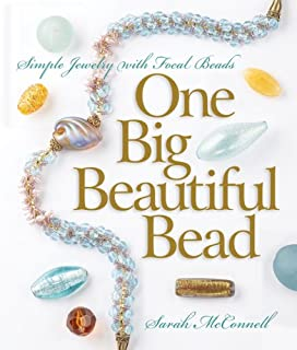One Big Beautiful Bead: Simple Jewelry with Focal Beads (A Lark Jewelry Book)