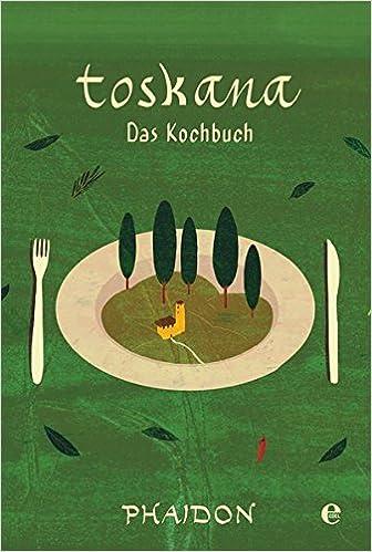 Toskana: Das Kochbuch