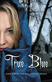 True Blue (The Blue Crystal Trilogy Book 2) by [Spence, Pat]