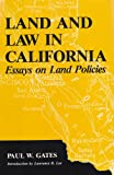 Land and Law in California : Essays on Land Policies, Gates, Paul W., 1557532737