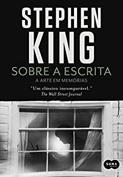 Sobre a escrita: A arte em memórias por [King, Stephen]