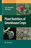 Plant Nutrition of Greenhouse Crops, Sonneveld, Cees and Voogt, Wim, 9400779941