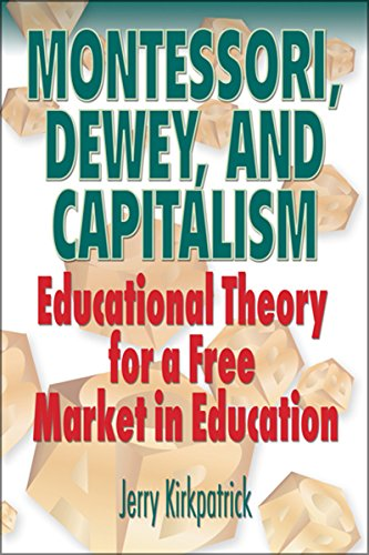 Free Market For Education Economists >> Montessori Dewey And Capitalism Educational Theory For A Free Market In Education