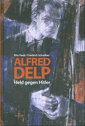 Alfred Delp. Held gegen Hitler