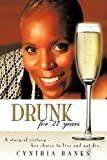 Drunk, for 27 Years, Cynthia Banks, 1438993145