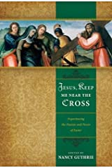 Jesus, Keep Me Near the Cross: Experiencing the Passion and Power of Easter Paperback