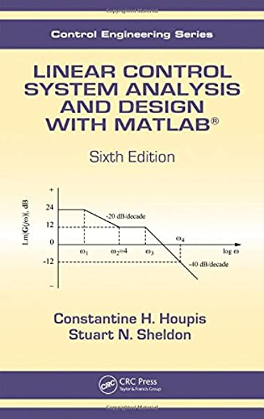 Linear Control System Analysis And Design With Matlab Automation And Control Engineering Houpis Constantine H Sheldon Stuart N 9781466504264 Amazon Com Books