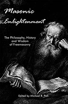 Masonic Enlightenment - The Philosophy, History and Wisdom of Freemasonry by [Poll, Michael R., Michael R. Poll]