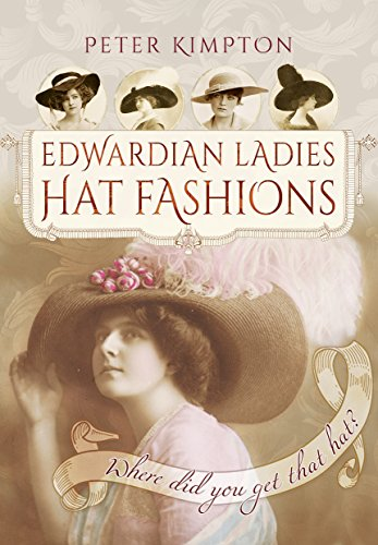 Edwardian Period - Edwardian Ladies Hat Fashions: Where Did You Get That Hat? (Images of the Past)