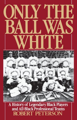 (Only the Ball Was White: A History of Legendary Black Players and All-Black Professional Teams)