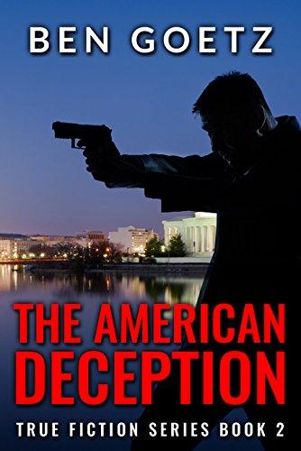 The American Deception (True Fiction Series Book 2) by [Goetz, Ben]