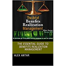 The Essential Guide to Benefits Realization Management: The Art of BRM