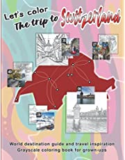 Let's color The trip to Switzerland: Grayscale coloring book for grown-ups