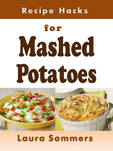 Recipe Hacks for Mashed Potatoes (Cooking on a Budget Book 23) by Laura Sommers