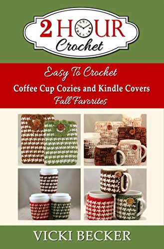 Easy To Crochet Coffee Cup Cozies and Kindle Covers Fall Favorites (2 Hour Crochet) by [Becker, Vicki]