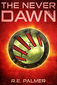 The Never Dawn by [Palmer, R.E.]