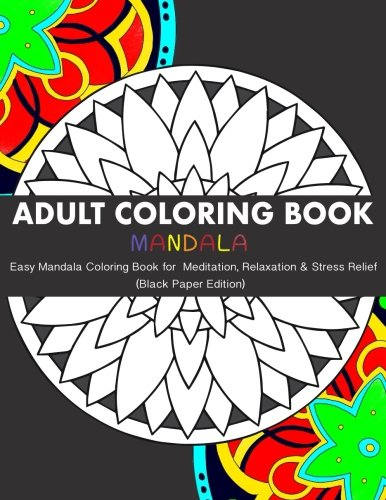 Adult Coloring Book: Easy Mandala Coloring Book for Meditation,  Relaxation & Stress Relief (Black Paper Edition)