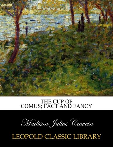 The cup of Comus; Fact and fancy