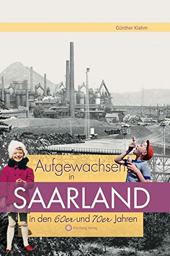 Aufgewachsen im Saarland in den 60er & 70er Jahren (Aufgewachsen in)