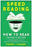 Speed Reading: How to read faster and better - a comprehensive guide to effective speed reading techniques