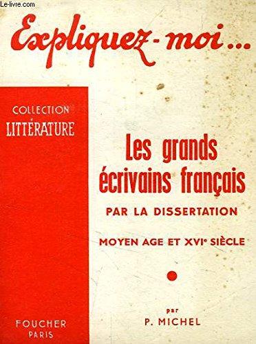 Expliquer Moi... Les Grands Ecrivains Francais Par La Dissertation, Xix E Siecle I. - Vers Le Romantisme: Precurseurs Et Doctrines Par P. Michel (COLLECTION LITTERATURE)