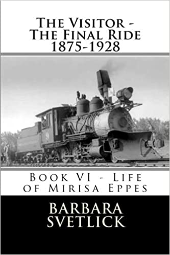 Book The Visitor - The Final Ride 1875-1928: Book VI - Life of Mirisa Eppes: Volume 6