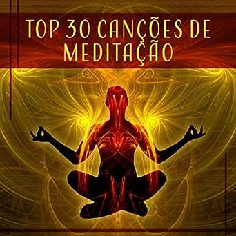 Top 30 Canções de Meditação - Música para Alma de Cura ...