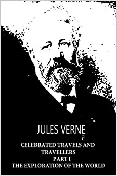Celebrated Travels and Travellers Part I The Exploration of the World