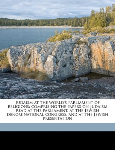 Judaism at the world's parliament of religions; comprising the papers on Judaism read at the parliament, at the Jewish denominational congress, and at the Jewish presentation pdf