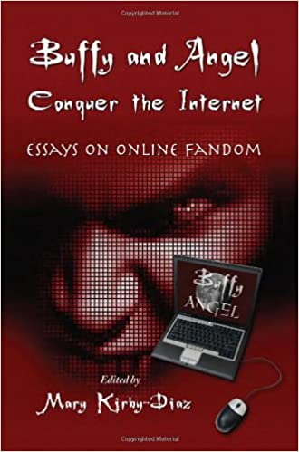 com buffy and angel conquer the internet essays on online  com buffy and angel conquer the internet essays on online fandom 9780786442058 mary kirby diaz books