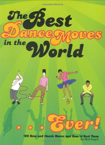 Pdf Arts The Best Dance Moves in the World...Ever!: 100 New and Classic Moves and How to Bust Them
