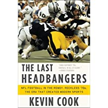 The Last Headbangers: NFL Football in the Rowdy, Reckless '70s: the Era that Created Modern Sports: NFL Football in the Rowdy, Reckless '70s: the Era that Created Modern Sports