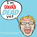 I'm Not Dead Yet: Discovering the Transformative Gift of Chronic Illness | Joey Lott
