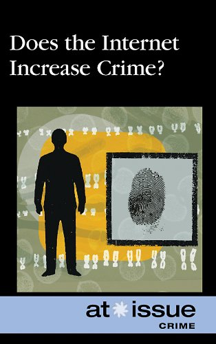 Does the Internet Increase Crime? (At Issue)