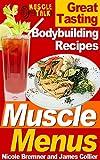 Muscle Menus : Great Tasting Bodybuilding Recipes