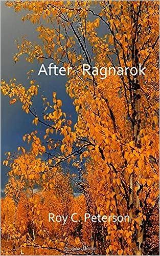 After Ragnarok: Roy C Peterson: 9781981518364: Amazon com: Books