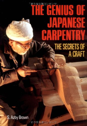 The Genius Of Japanese Carpentry The Secrets Of A Craft Azby Brown