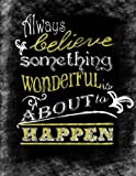 download ebook always believe something wonderful is about to happen: inspirational chalkboard art quote journal/notebook; black glossy cover with yellow lettering details; 100 8.5