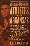African-American Athletes in Arkansas: Muhammad Ali's Tour, Black Razorbacks & Other Forgotten Stories