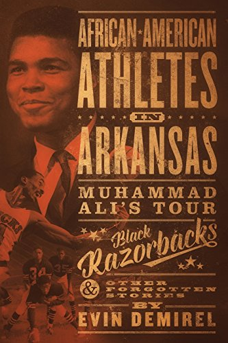 Search : African-American Athletes in Arkansas: Muhammad Ali's Tour, Black Razorbacks & Other Forgotten Stories