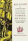 Relation et commentaires sur les deux expéditions aux Indes par Núñez Cabeza de Vaca