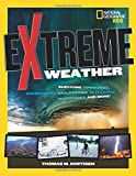 Extreme Weather: Surviving Tornadoes, Sandstorms, Hailstorms, Blizzards, Hurricanes, and More! (National Geographic Kids)