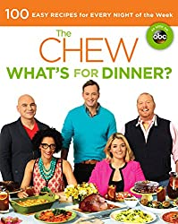 The Chew What's for Dinner?: 100 Easy Recipes for Every Night of the Week