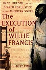 The Execution of Willie Francis: Race, Murder, and the Search for Justice in the American South Hardcover